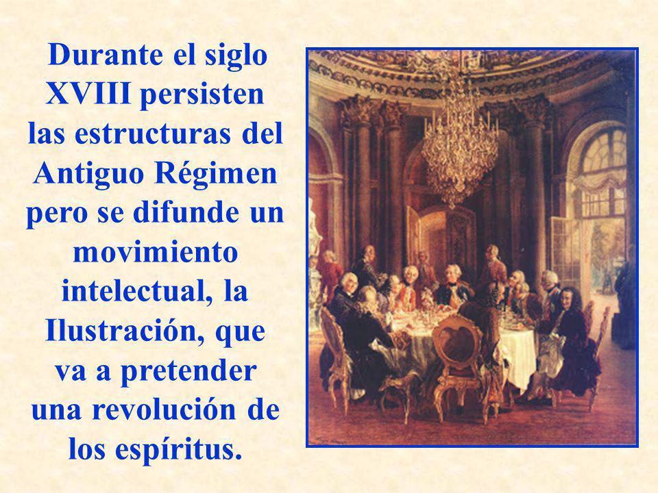 Durante el siglo XVIII persisten las estructuras del Antiguo Régimen pero se difunde un movimiento intelectual, la Ilustración, que va a pretender una