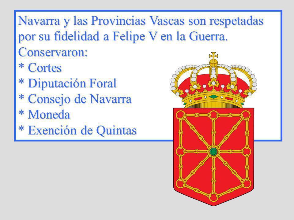 Navarra y las Provincias Vascas son respetadas por su fidelidad a Felipe V en la Guerra. Conservaron: * Cortes * Diputación Foral * Consejo de Navarra