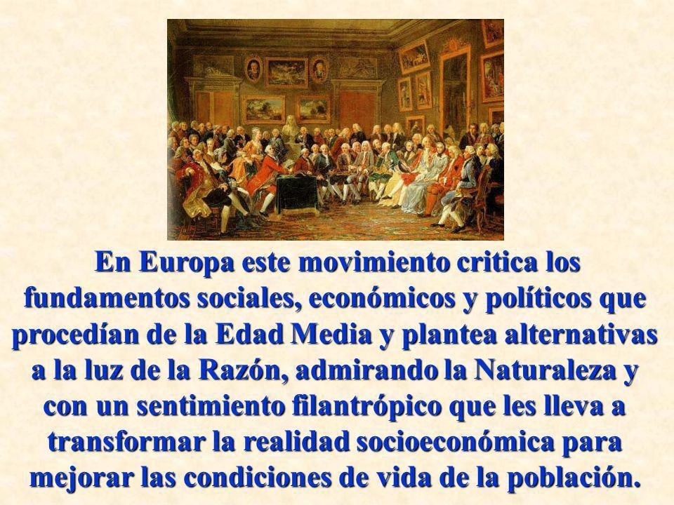 En Europa este movimiento critica los fundamentos sociales, económicos y políticos que procedían de la Edad Media y plantea alternativas a la luz de l