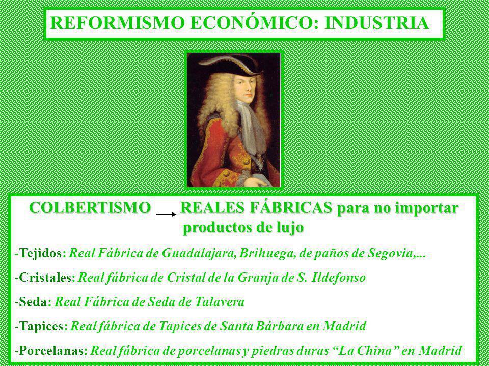 REFORMISMO ECONÓMICO: INDUSTRIA COLBERTISMO REALES FÁBRICAS para no importar productos de lujo -Tejidos: Real Fábrica de Guadalajara, Brihuega, de pañ