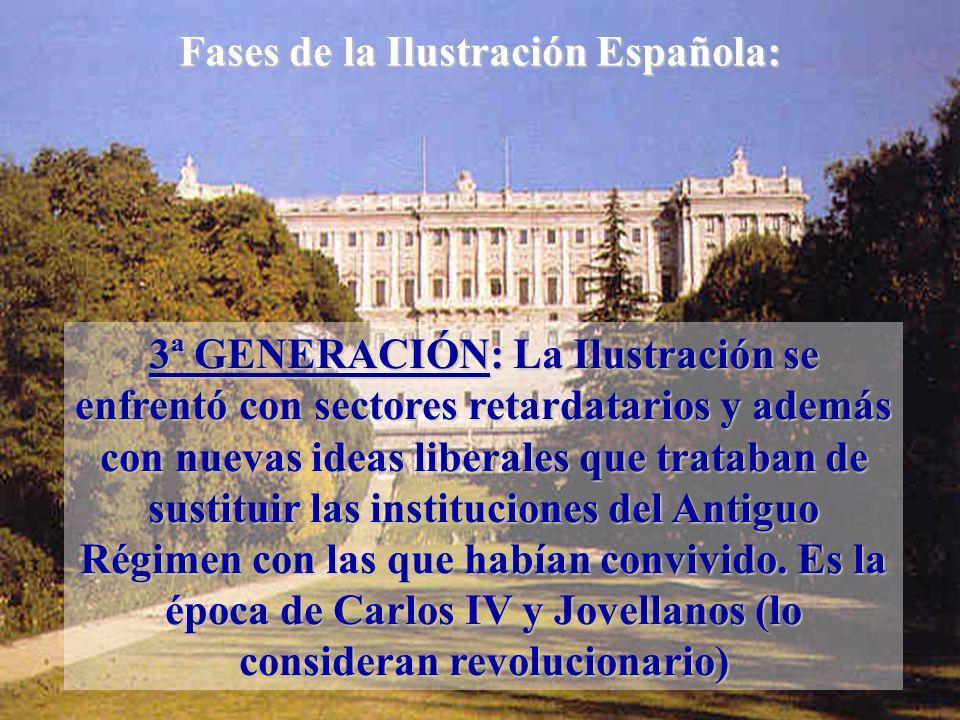 3ª GENERACIÓN: La Ilustración se enfrentó con sectores retardatarios y además con nuevas ideas liberales que trataban de sustituir las instituciones d