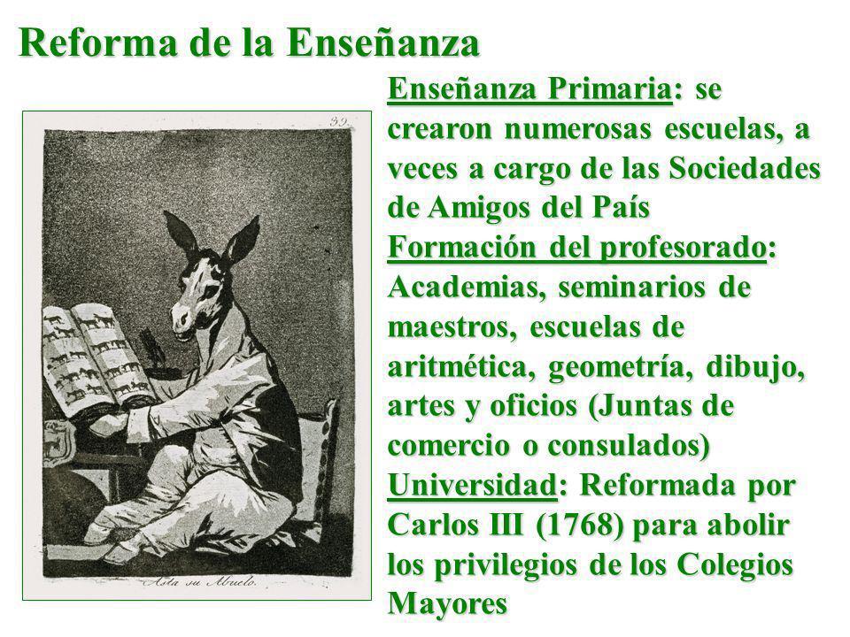 Enseñanza Primaria: se crearon numerosas escuelas, a veces a cargo de las Sociedades de Amigos del País Formación del profesorado: Academias, seminari