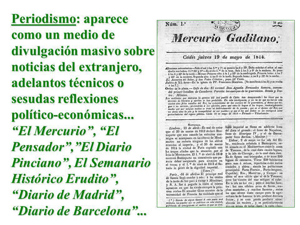 Periodismo: aparece como un medio de divulgación masivo sobre noticias del extranjero, adelantos técnicos o sesudas reflexiones político-económicas...