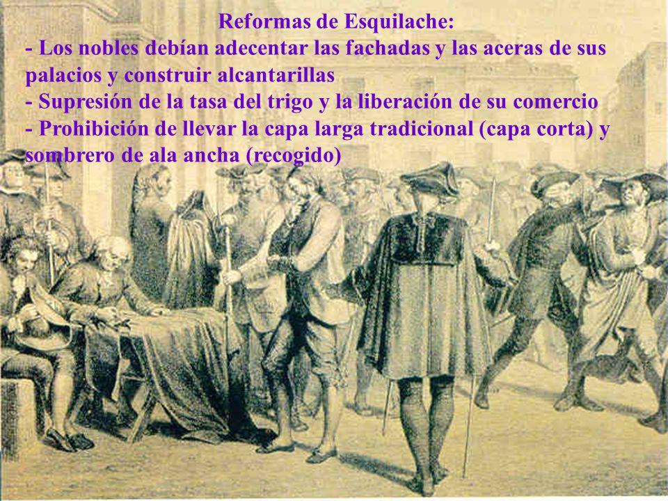 Reformas de Esquilache: - Los nobles debían adecentar las fachadas y las aceras de sus palacios y construir alcantarillas - Supresión de la tasa del t