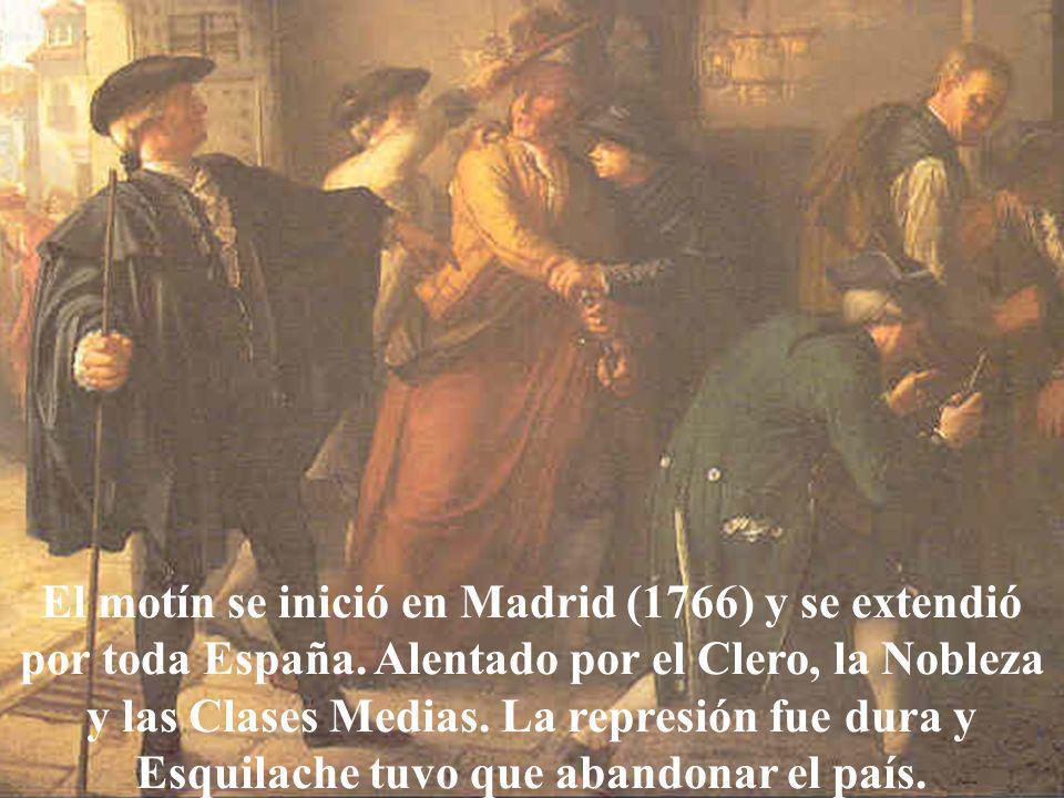 El motín se inició en Madrid (1766) y se extendió por toda España. Alentado por el Clero, la Nobleza y las Clases Medias. La represión fue dura y Esqu