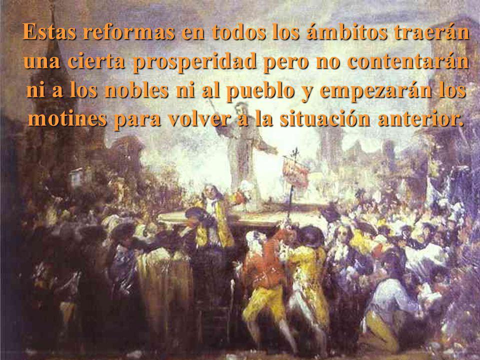 Estas reformas en todos los ámbitos traerán una cierta prosperidad pero no contentarán ni a los nobles ni al pueblo y empezarán los motines para volve