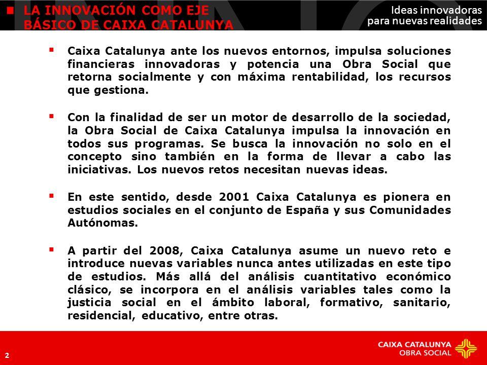 Ideas innovadoras para nuevas realidades LA INNOVACIÓN COMO EJE BÁSICO DE CAIXA CATALUNYA Caixa Catalunya ante los nuevos entornos, impulsa soluciones