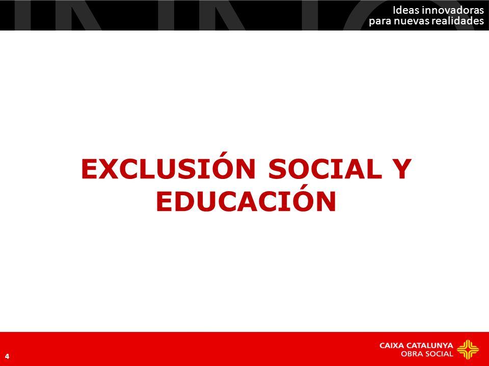 Ideas innovadoras para nuevas realidades 4 EXCLUSIÓN SOCIAL Y EDUCACIÓN