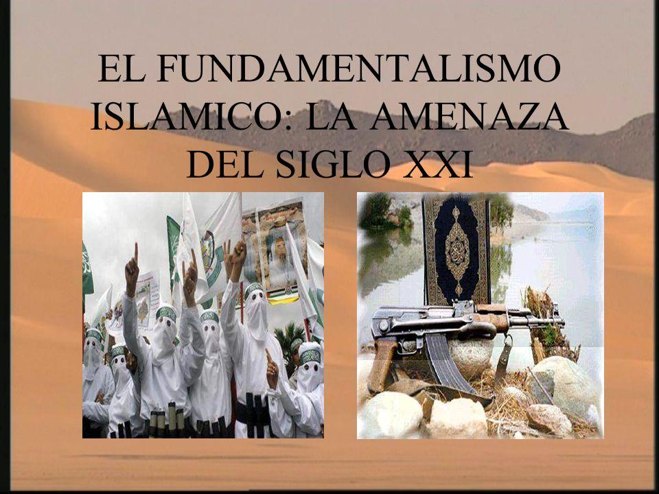 EL FUNDAMENTALISMO ISLAMICO El fundamentalista es una persona que adopta una visión exclusiva de la verdad.