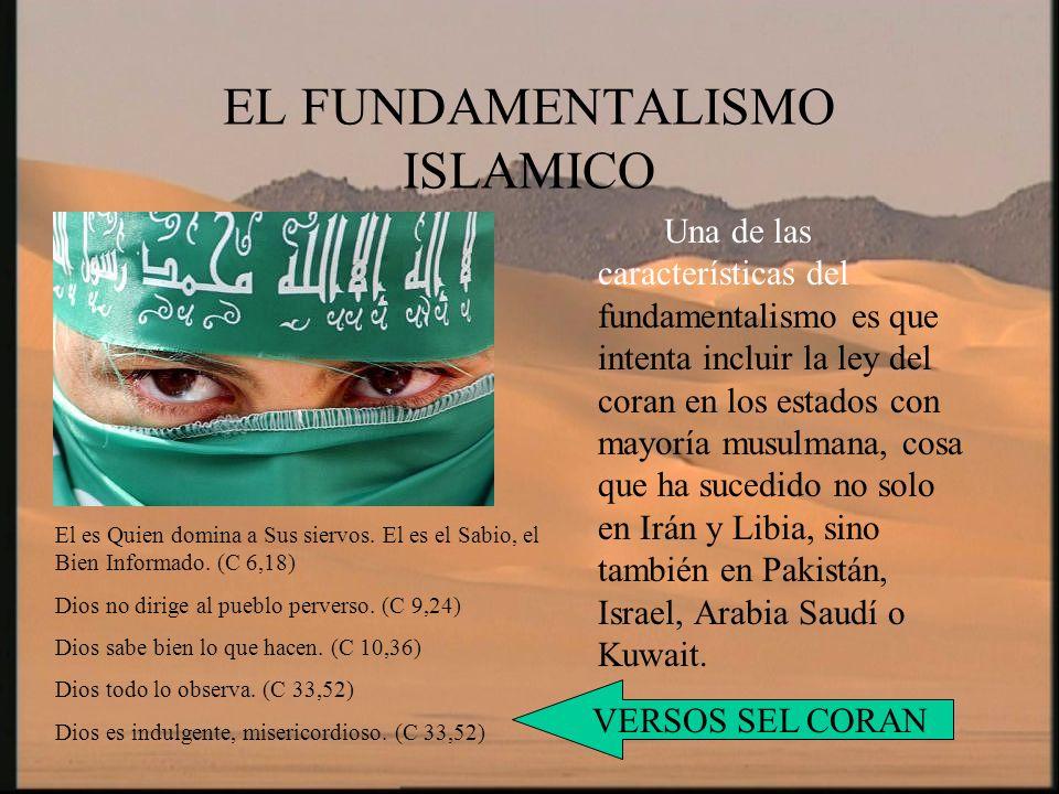 EL FUNDAMENTALISMO ISLAMICO Una de las características del fundamentalismo es que intenta incluir la ley del coran en los estados con mayoría musulman