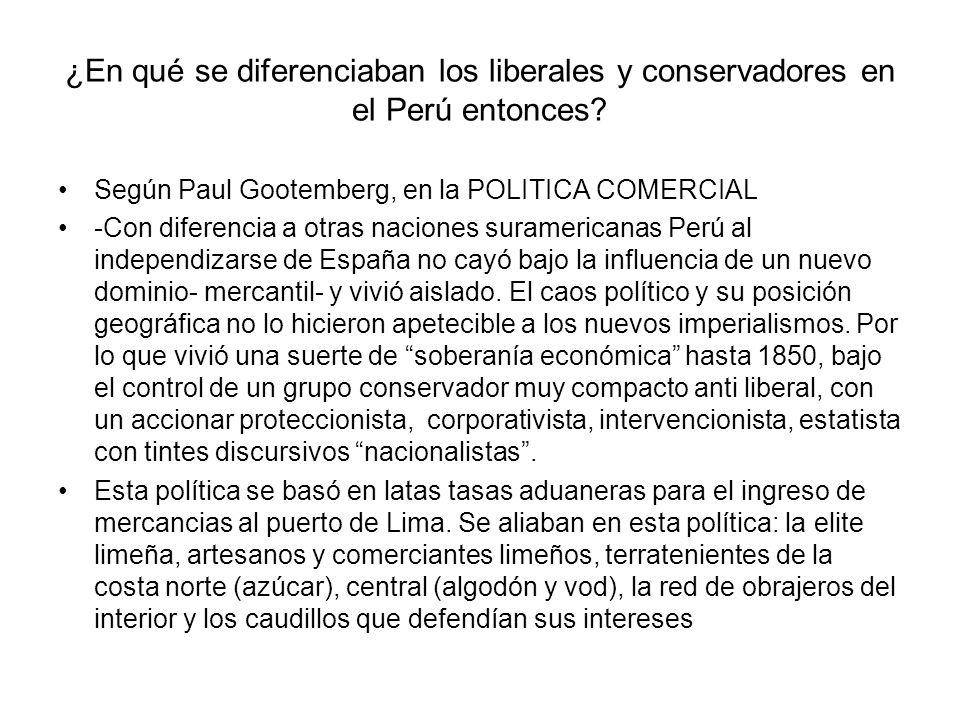 ¿En qué se diferenciaban los liberales y conservadores en el Perú entonces? Según Paul Gootemberg, en la POLITICA COMERCIAL -Con diferencia a otras na