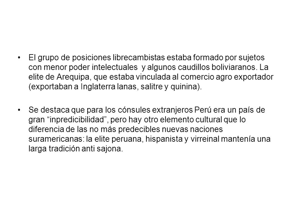 El grupo de posiciones librecambistas estaba formado por sujetos con menor poder intelectuales y algunos caudillos boliviaranos. La elite de Arequipa,