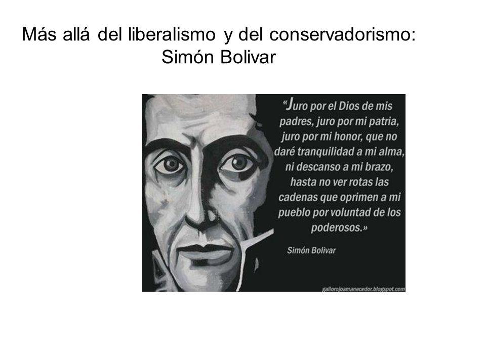 Más allá del liberalismo y del conservadorismo: Simón Bolivar