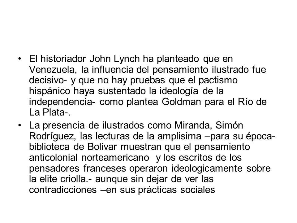 El historiador John Lynch ha planteado que en Venezuela, la influencia del pensamiento ilustrado fue decisivo- y que no hay pruebas que el pactismo hi