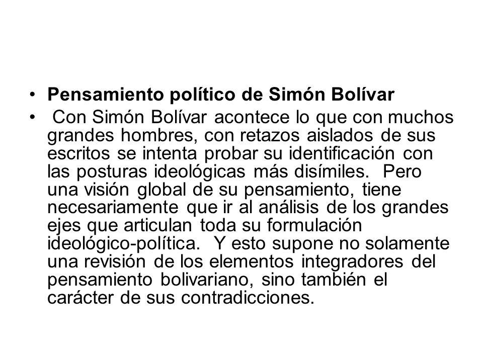 Pensamiento político de Simón Bolívar Con Simón Bolívar acontece lo que con muchos grandes hombres, con retazos aislados de sus escritos se intenta pr