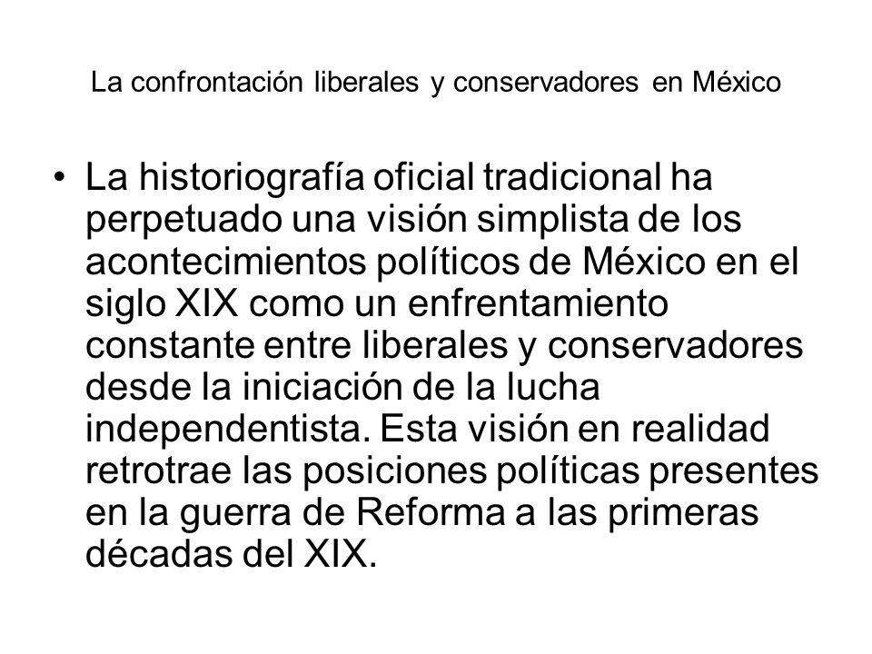 La confrontación liberales y conservadores en México La historiografía oficial tradicional ha perpetuado una visión simplista de los acontecimientos p
