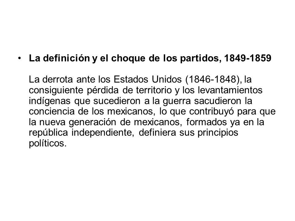 La definición y el choque de los partidos, 1849-1859 La derrota ante los Estados Unidos (1846-1848), la consiguiente pérdida de territorio y los levan