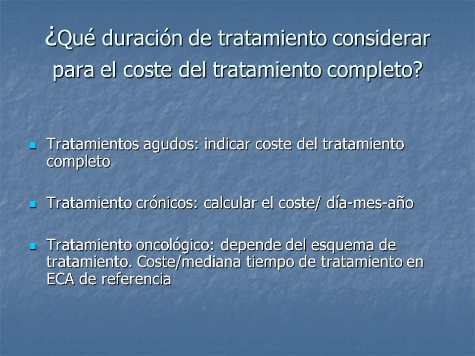 ¿ Qué duración de tratamiento considerar para el coste del tratamiento completo? Tratamientos agudos: indicar coste del tratamiento completo Tratamien
