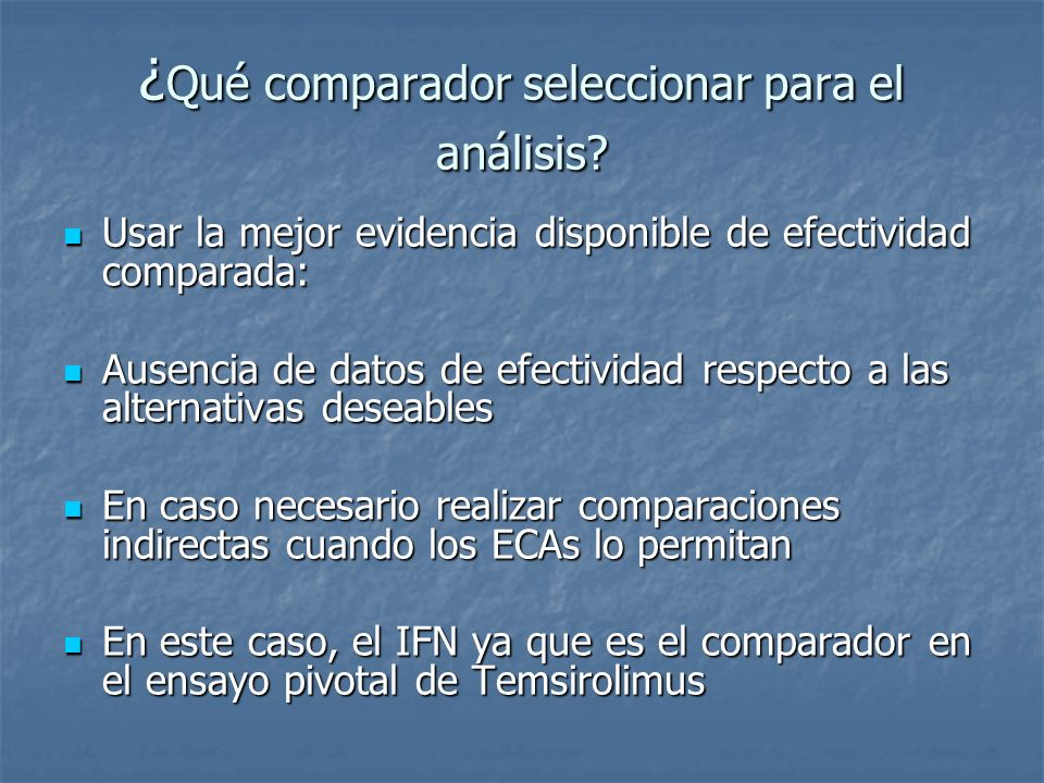 ¿ Qué comparador seleccionar para el análisis? Usar la mejor evidencia disponible de efectividad comparada: Usar la mejor evidencia disponible de efec