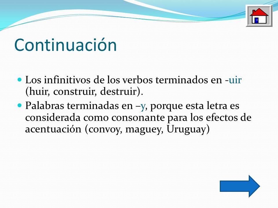 Continuación Los infinitivos de los verbos terminados en -uir (huir, construir, destruir). Palabras terminadas en –y, porque esta letra es considerada
