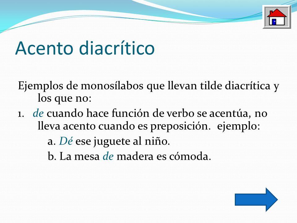 Acento diacrítico Ejemplos de monosílabos que llevan tilde diacrítica y los que no: 1. de cuando hace función de verbo se acentúa, no lleva acento cua