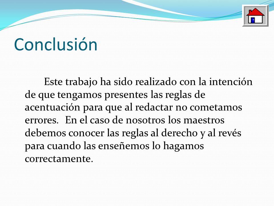 Conclusión Este trabajo ha sido realizado con la intención de que tengamos presentes las reglas de acentuación para que al redactar no cometamos error