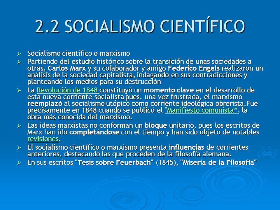 2.2 SOCIALISMO CIENTÍFICO Socialismo científico o marxismo Socialismo científico o marxismo Partiendo del estudio histórico sobre la transición de una