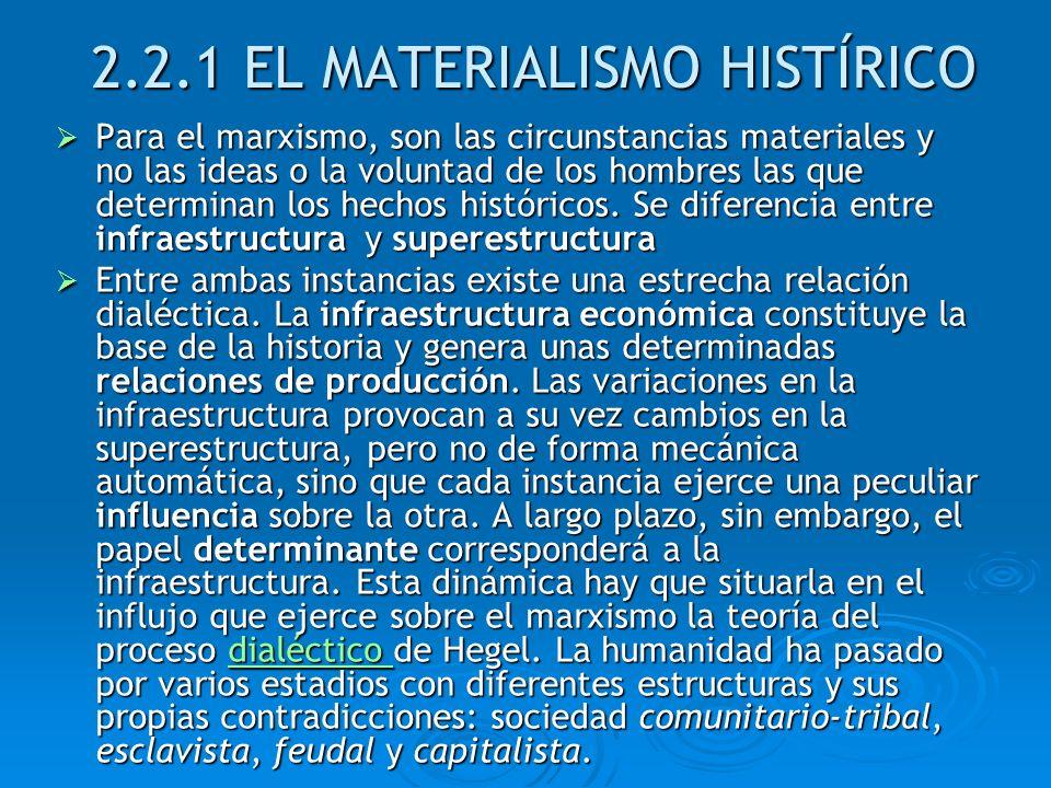 2.2.1 EL MATERIALISMO HISTÍRICO Para el marxismo, son las circunstancias materiales y no las ideas o la voluntad de los hombres las que determinan los
