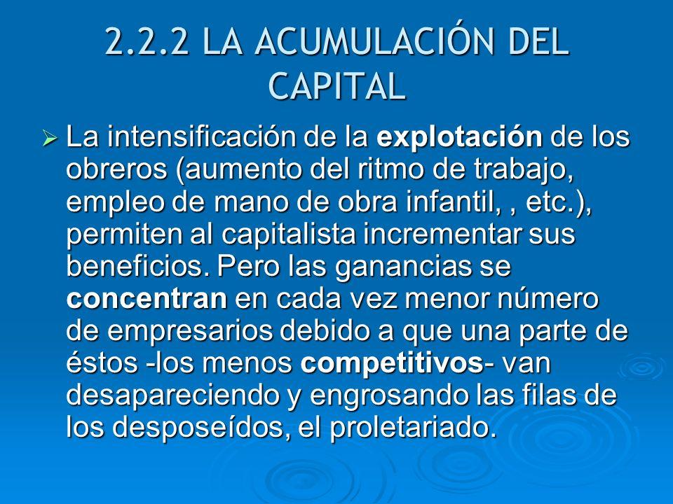 2.2.2 LA ACUMULACIÓN DEL CAPITAL La intensificación de la explotación de los obreros (aumento del ritmo de trabajo, empleo de mano de obra infantil,,