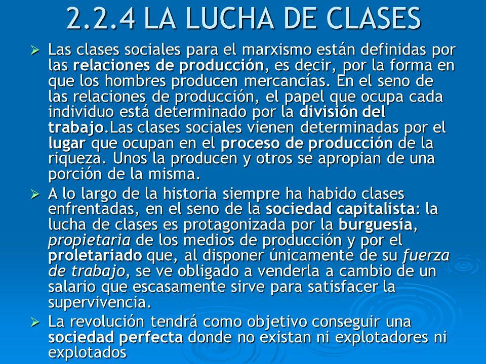 2.2.4 LA LUCHA DE CLASES Las clases sociales para el marxismo están definidas por las relaciones de producción, es decir, por la forma en que los homb