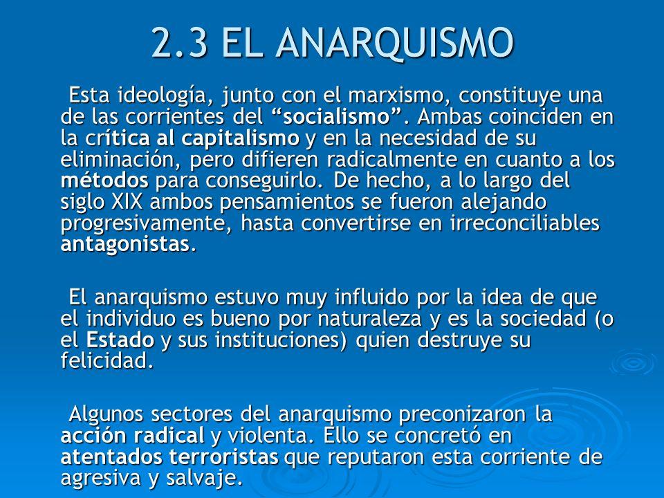 2.3 EL ANARQUISMO Esta ideología, junto con el marxismo, constituye una de las corrientes del socialismo. Ambas coinciden en la crítica al capitalismo
