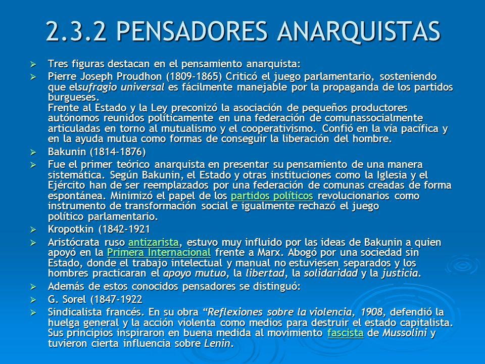 2.3.2 PENSADORES ANARQUISTAS Tres figuras destacan en el pensamiento anarquista: Tres figuras destacan en el pensamiento anarquista: Pierre Joseph Pro