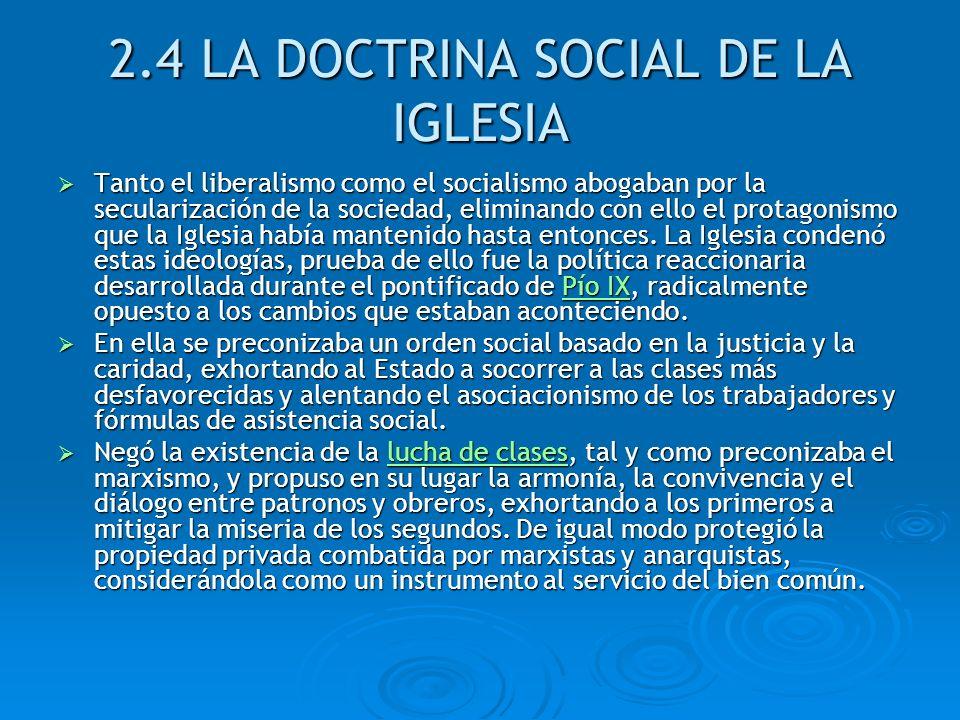 2.4 LA DOCTRINA SOCIAL DE LA IGLESIA Tanto el liberalismo como el socialismo abogaban por la secularización de la sociedad, eliminando con ello el pro