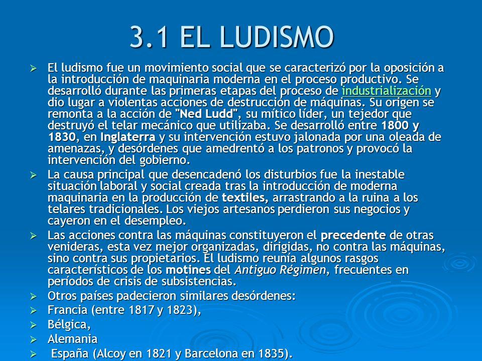 3.1 EL LUDISMO El ludismo fue un movimiento social que se caracterizó por la oposición a la introducción de maquinaria moderna en el proceso productiv