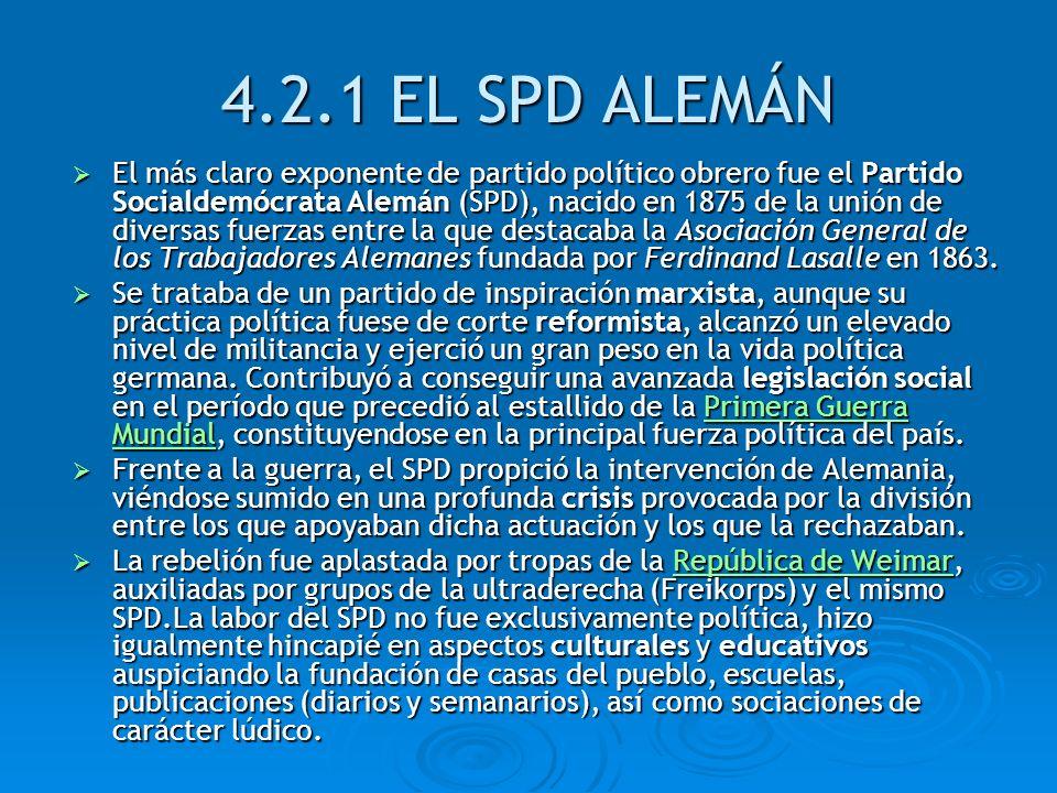 4.2.1 EL SPD ALEMÁN El más claro exponente de partido político obrero fue el Partido Socialdemócrata Alemán (SPD), nacido en 1875 de la unión de diver