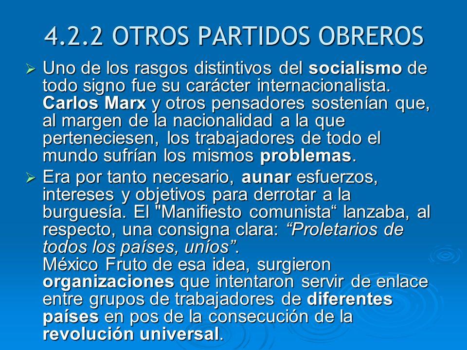4.2.2 OTROS PARTIDOS OBREROS Uno de los rasgos distintivos del socialismo de todo signo fue su carácter internacionalista. Carlos Marx y otros pensado