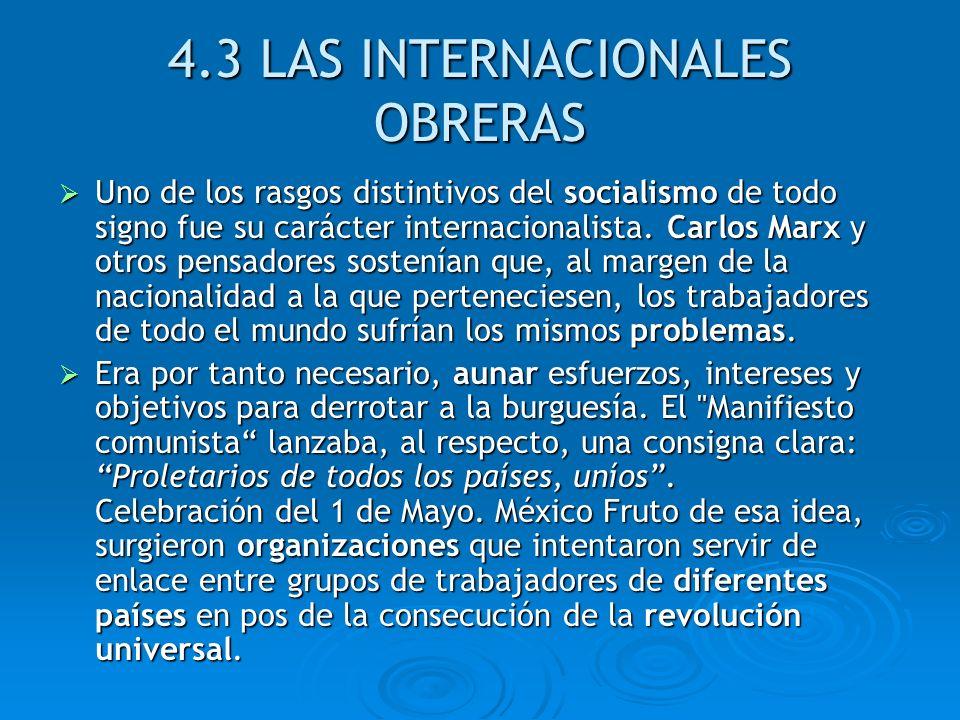 4.3 LAS INTERNACIONALES OBRERAS Uno de los rasgos distintivos del socialismo de todo signo fue su carácter internacionalista. Carlos Marx y otros pens