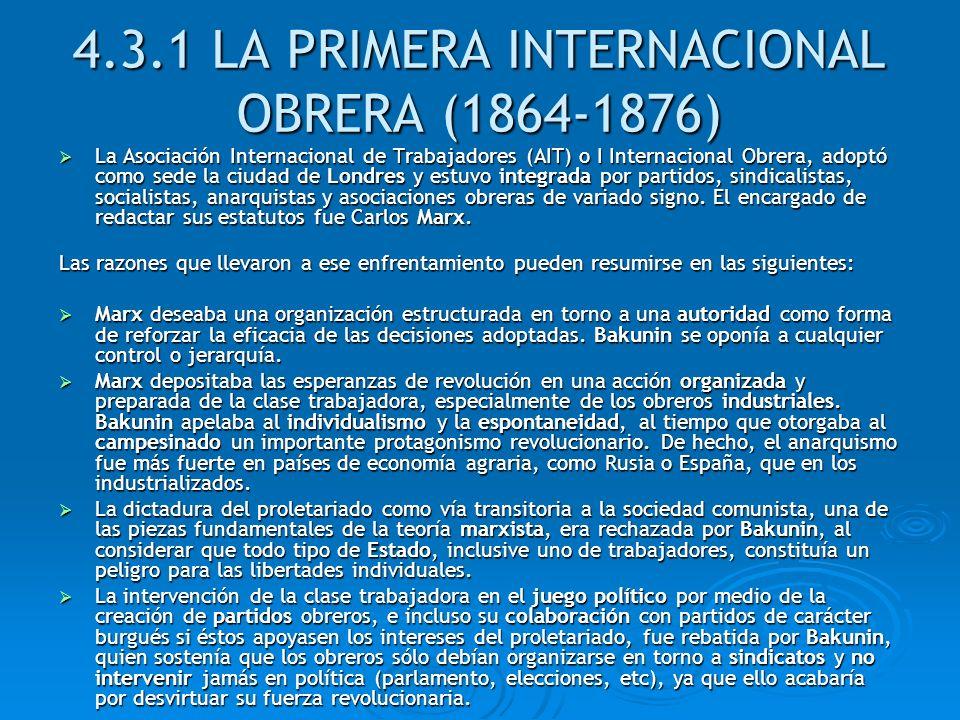 4.3.1 LA PRIMERA INTERNACIONAL OBRERA (1864-1876) La Asociación Internacional de Trabajadores (AIT) o I Internacional Obrera, adoptó como sede la ciud