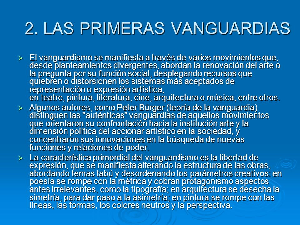 2. LAS PRIMERAS VANGUARDIAS El vanguardismo se manifiesta a través de varios movimientos que, desde planteamientos divergentes, abordan la renovación