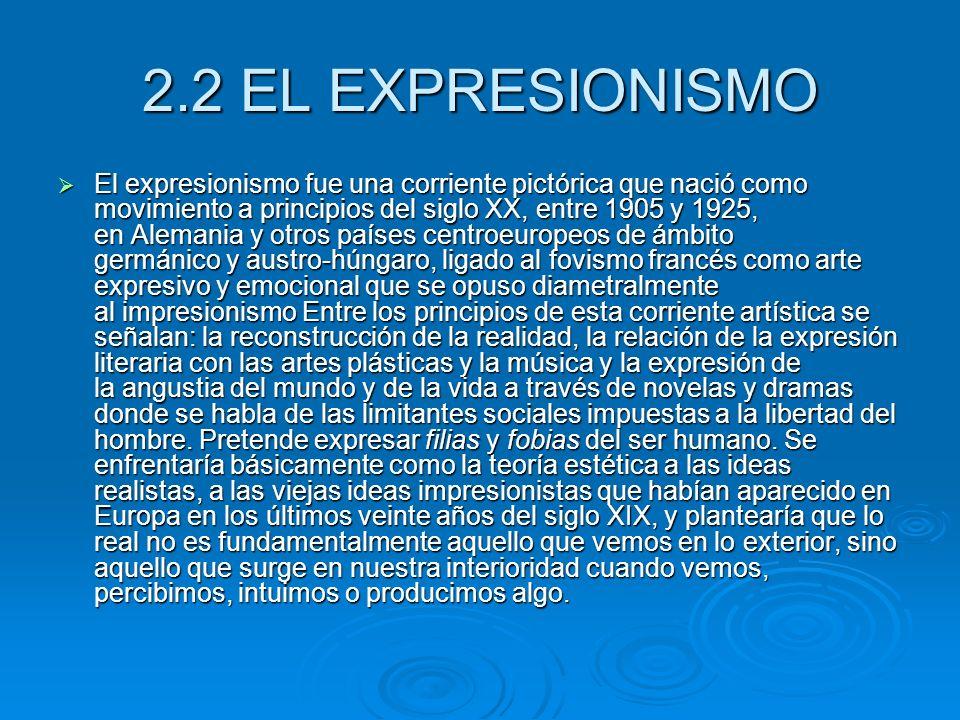 2.2 EL EXPRESIONISMO El expresionismo fue una corriente pictórica que nació como movimiento a principios del siglo XX, entre 1905 y 1925, en Alemania