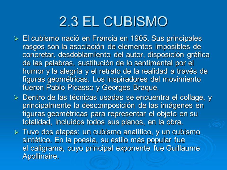 2.3 EL CUBISMO El cubismo nació en Francia en 1905. Sus principales rasgos son la asociación de elementos imposibles de concretar, desdoblamiento del
