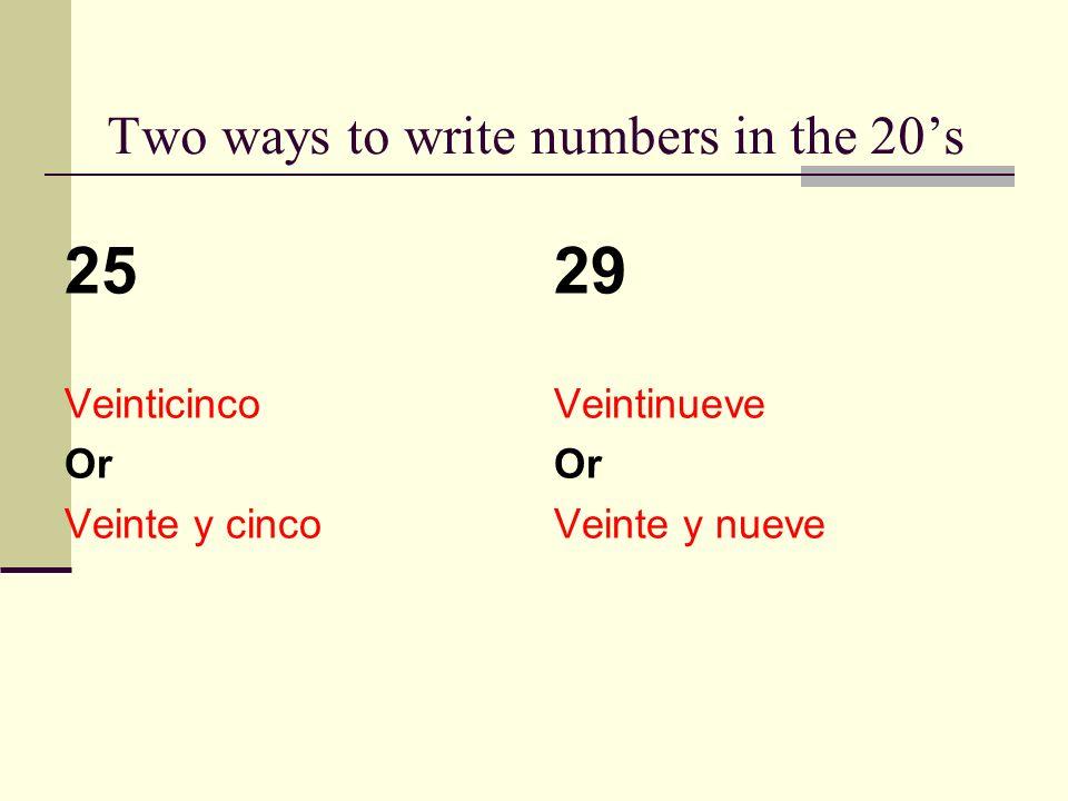 Once you are out of the 20s you have to write it the easy way… 33 87 64 58 Treinta y tres Ochenta y siete Sesenta y cuatro Cincuenta y ocho
