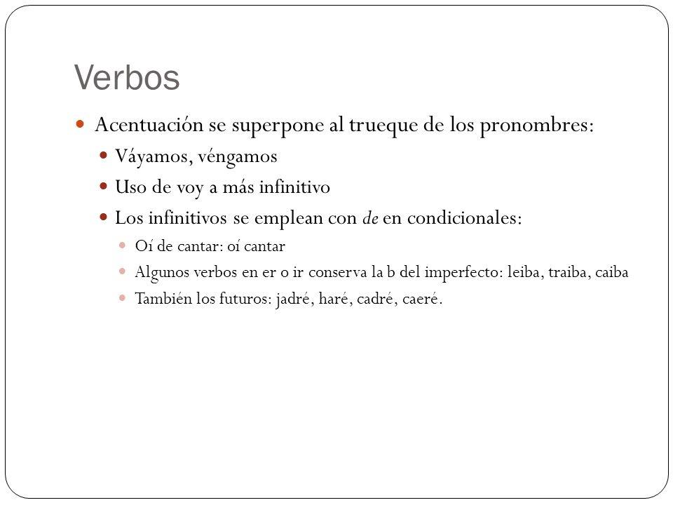 Verbos Acentuación se superpone al trueque de los pronombres: Váyamos, véngamos Uso de voy a más infinitivo Los infinitivos se emplean con de en condi