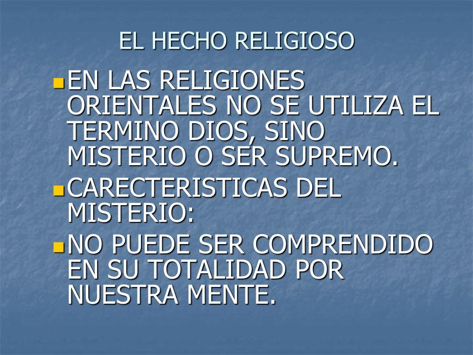 EL HECHO RELIGIOSO EN LAS RELIGIONES ORIENTALES NO SE UTILIZA EL TERMINO DIOS, SINO MISTERIO O SER SUPREMO. EN LAS RELIGIONES ORIENTALES NO SE UTILIZA