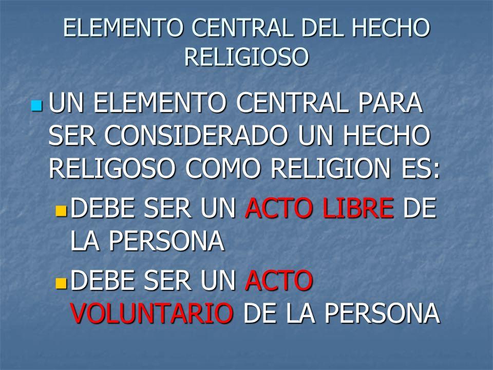 ELEMENTO CENTRAL DEL HECHO RELIGIOSO UN ELEMENTO CENTRAL PARA SER CONSIDERADO UN HECHO RELIGOSO COMO RELIGION ES: UN ELEMENTO CENTRAL PARA SER CONSIDE