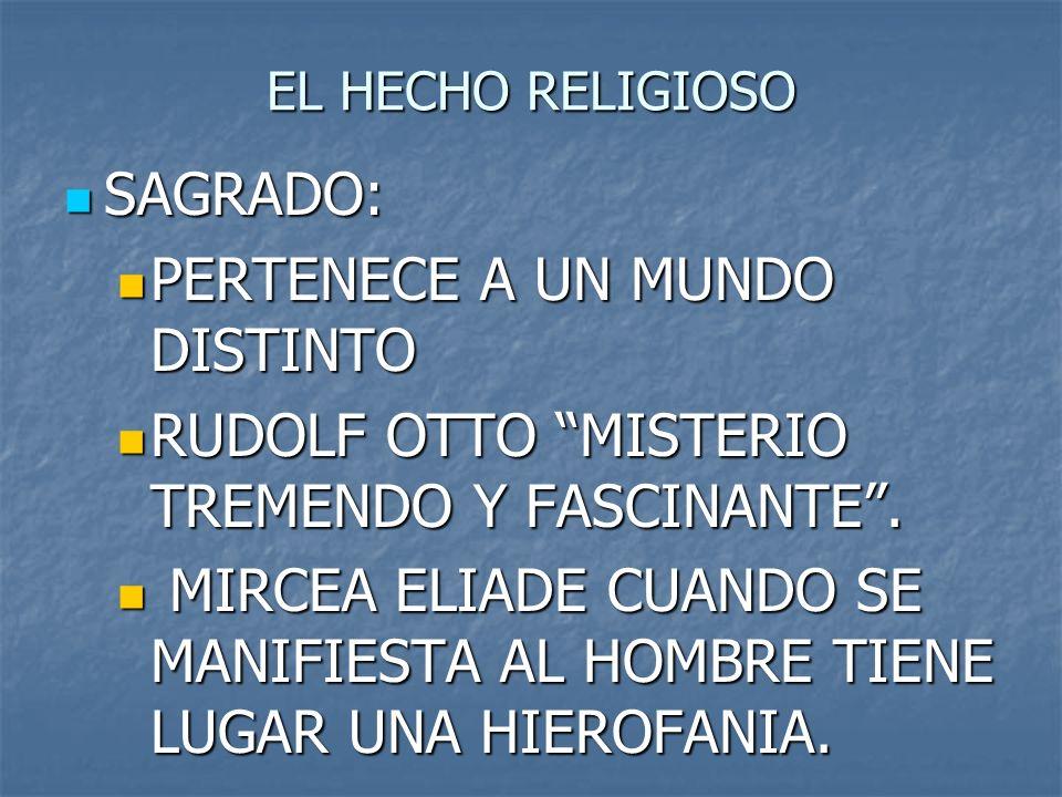 EL HECHO RELIGIOSO SAGRADO: SAGRADO: PERTENECE A UN MUNDO DISTINTO PERTENECE A UN MUNDO DISTINTO RUDOLF OTTO MISTERIO TREMENDO Y FASCINANTE. RUDOLF OT