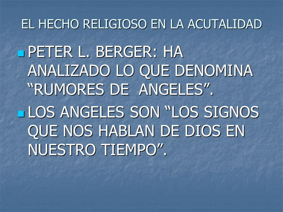 EL HECHO RELIGIOSO EN LA ACUTALIDAD PETER L. BERGER: HA ANALIZADO LO QUE DENOMINA RUMORES DE ANGELES. PETER L. BERGER: HA ANALIZADO LO QUE DENOMINA RU