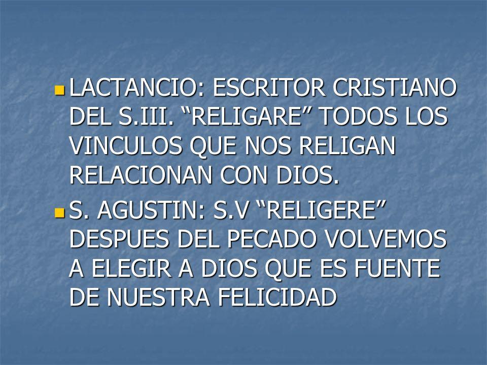 LACTANCIO: ESCRITOR CRISTIANO DEL S.III. RELIGARE TODOS LOS VINCULOS QUE NOS RELIGAN RELACIONAN CON DIOS. LACTANCIO: ESCRITOR CRISTIANO DEL S.III. REL