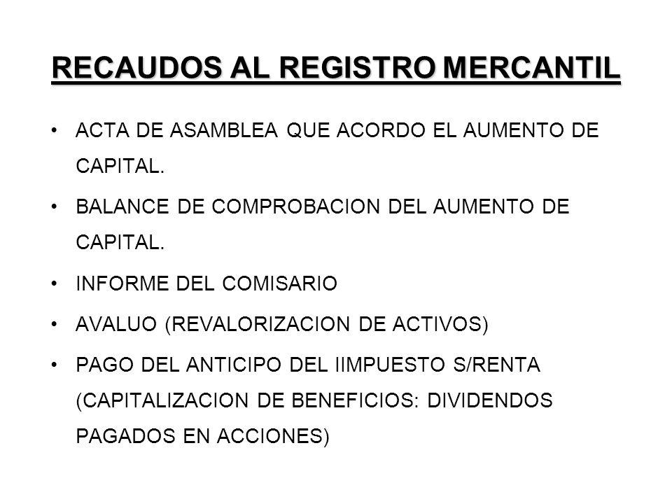 RECAUDOS AL REGISTRO MERCANTIL ACTA DE ASAMBLEA QUE ACORDO EL AUMENTO DE CAPITAL. BALANCE DE COMPROBACION DEL AUMENTO DE CAPITAL. INFORME DEL COMISARI