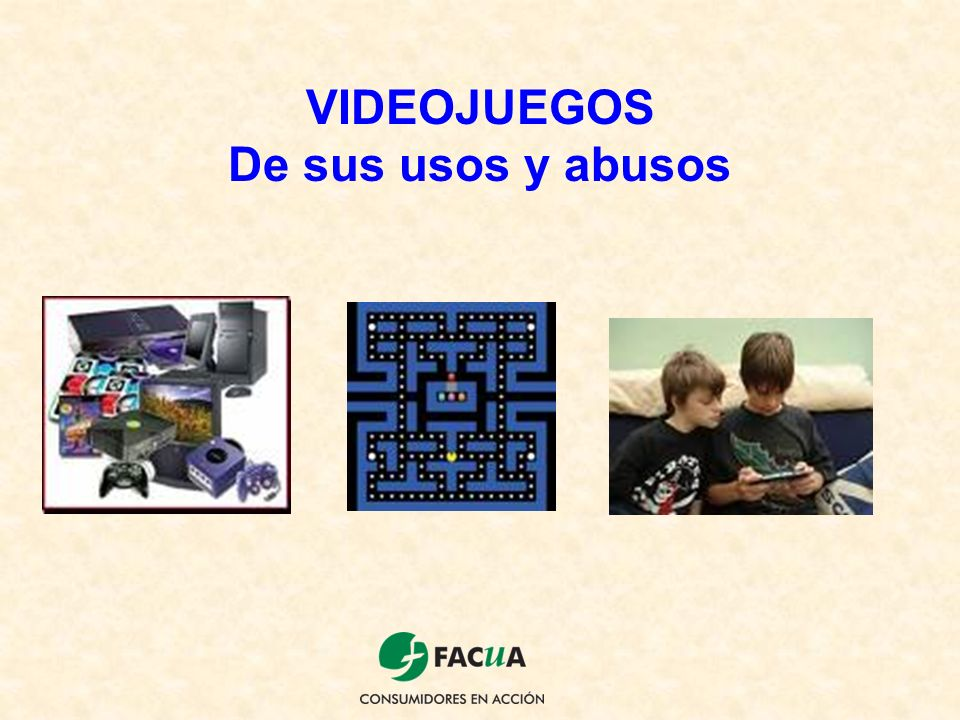 VIDEOJUEGOS De sus usos y abusos